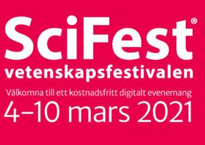 AKTUELLT | Digitala vetenskapsfestivalen SciFest t.o.m. onsdag 10 mars
